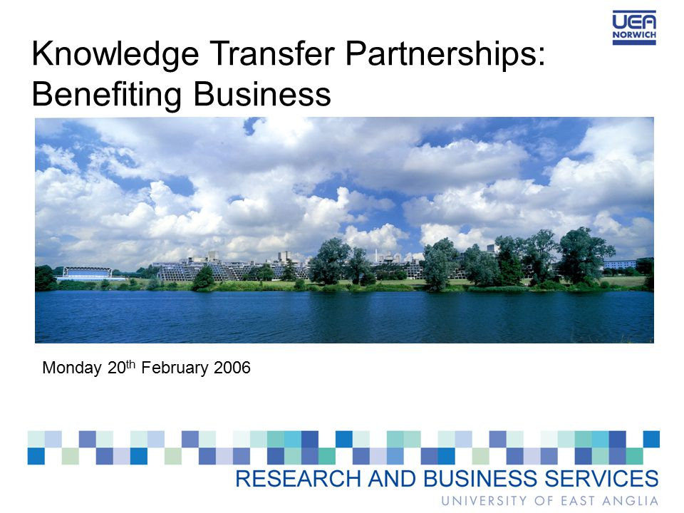 Knowledge Transfer Partnerships: Benefiting Business Monday 20 th February 2006
