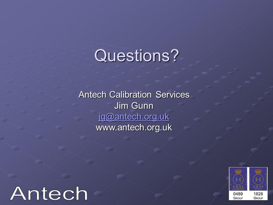 Questions? Antech Calibration Services Jim Gunn jg@antech.org.uk www.antech.org.uk