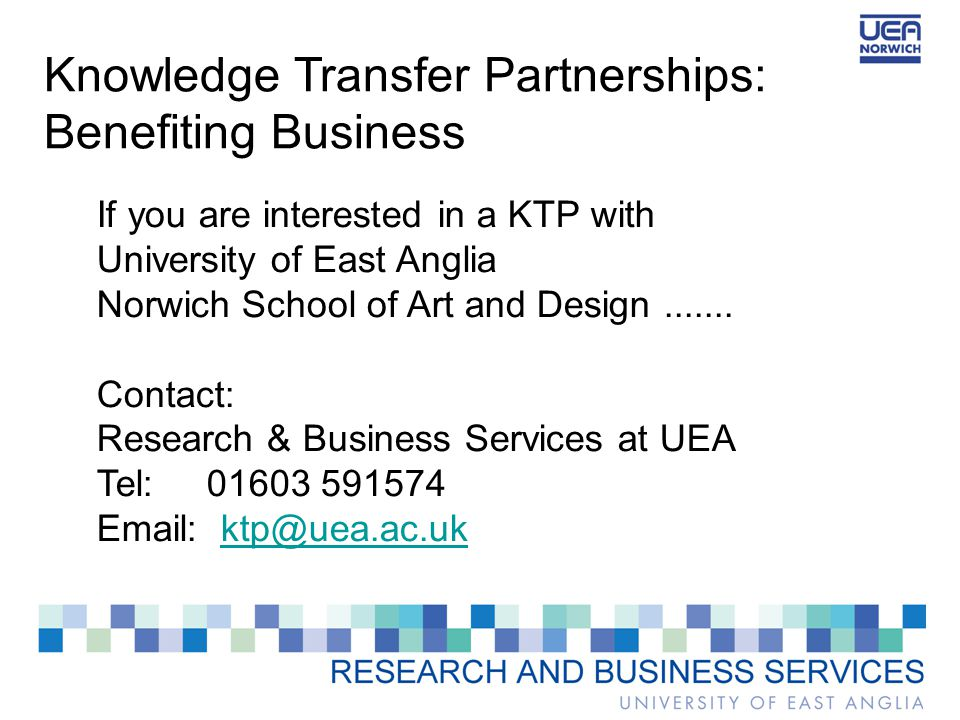 Knowledge Transfer Partnerships: Benefiting Business If you are interested in a KTP with University of East Anglia Norwich School of Art and Design.......