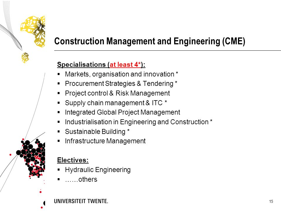 15 Construction Management and Engineering (CME) Specialisations (at least 4*):  Markets, organisation and innovation *  Procurement Strategies & Te