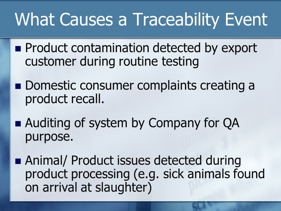 What Causes a Traceability Event Product contamination detected by export customer during routine testing Domestic consumer complaints creating a product recall.