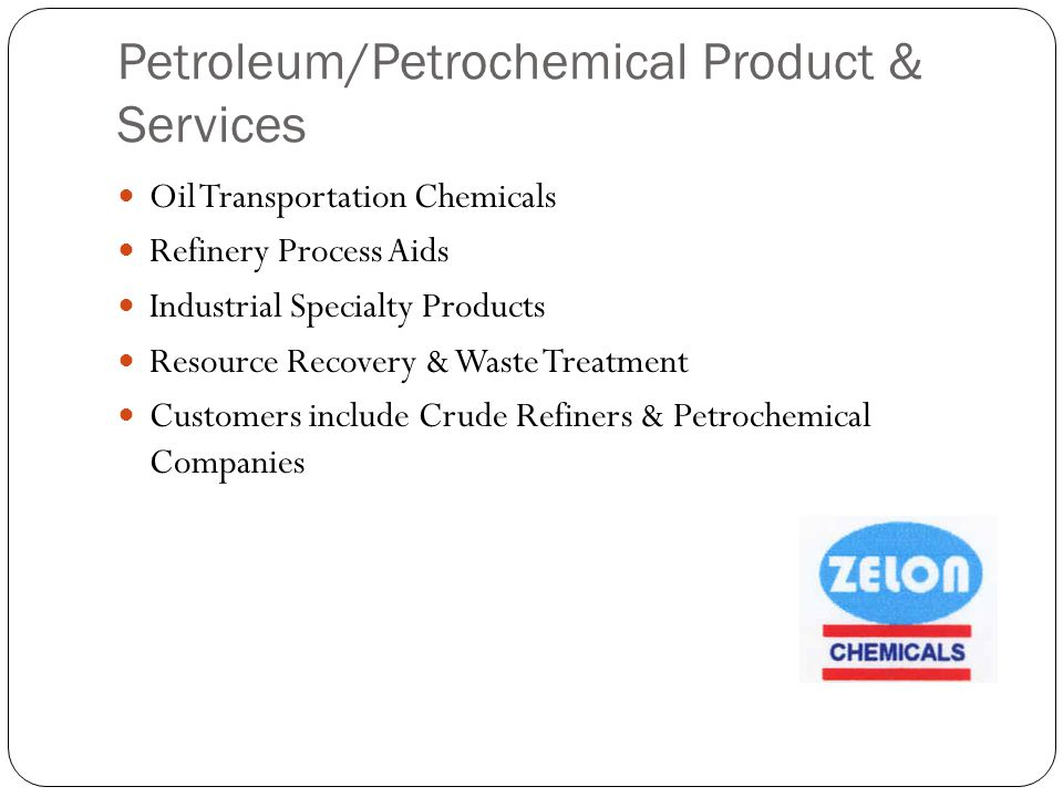 Petroleum/Petrochemical Product & Services Oil Transportation Chemicals Refinery Process Aids Industrial Specialty Products Resource Recovery & Waste