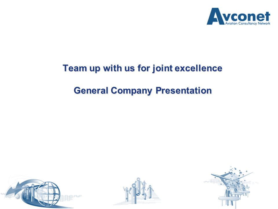 Team up with us for joint excellence General Company Presentation