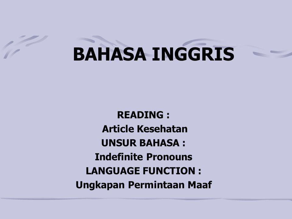 BAHASA INGGRIS READING : Article Kesehatan UNSUR BAHASA : Indefinite Pronouns LANGUAGE FUNCTION : Ungkapan Permintaan Maaf