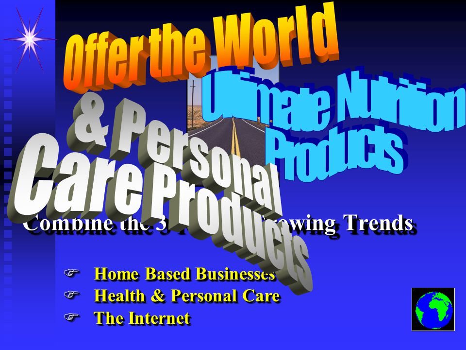 Combine the 3 Fastest Growing Trends Combine the 3 Fastest Growing Trends F Home Based Businesses F Health & Personal Care F The Internet F Home Based Businesses F Health & Personal Care F The Internet
