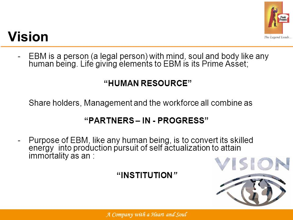 Vision -EBM is a person (a legal person) with mind, soul and body like any human being.