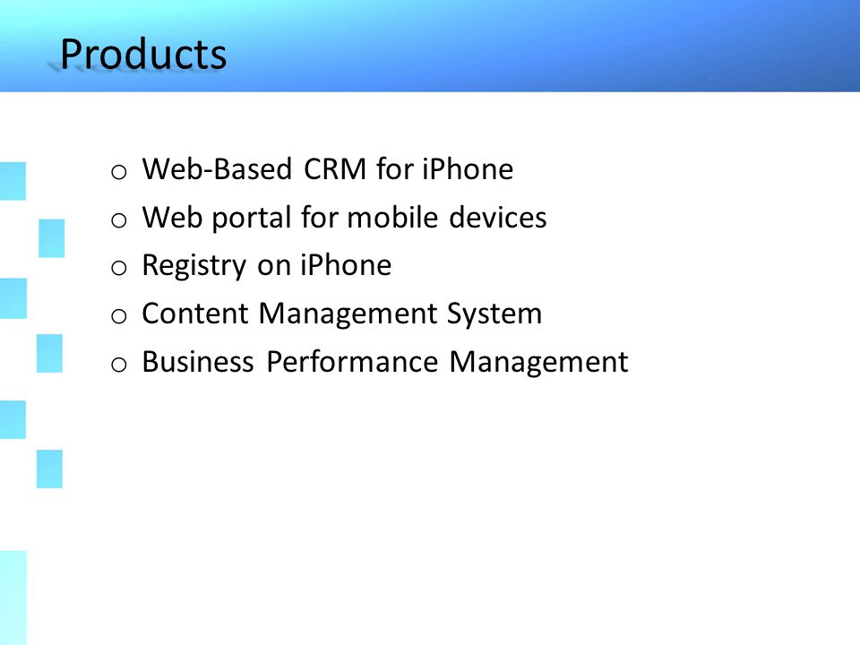Products o Web-Based CRM for iPhone o Web portal for mobile devices o Registry on iPhone o Content Management System o Business Performance Management