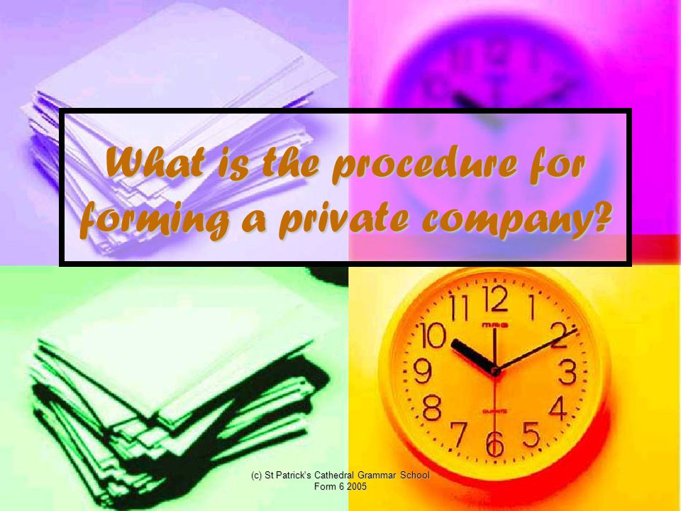 (c) St Patrick s Cathedral Grammar School Form 6 2005 What is the procedure for forming a private company
