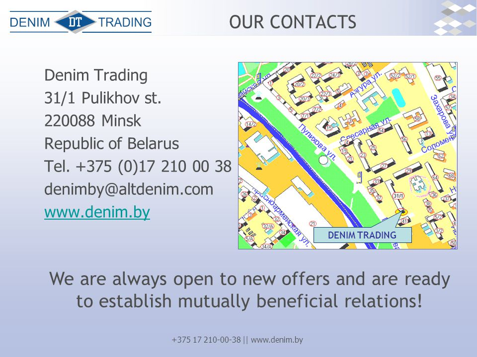+375 17 210-00-38 || www.denim.by OUR CONTACTS Denim Trading 31/1 Pulikhov st.