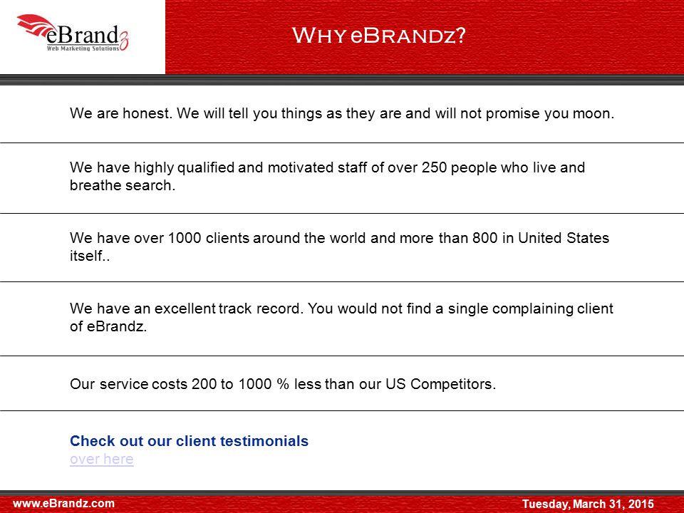 www.eBrandz.com Why e Brand z . Tuesday, March 31, 2015 We are honest.