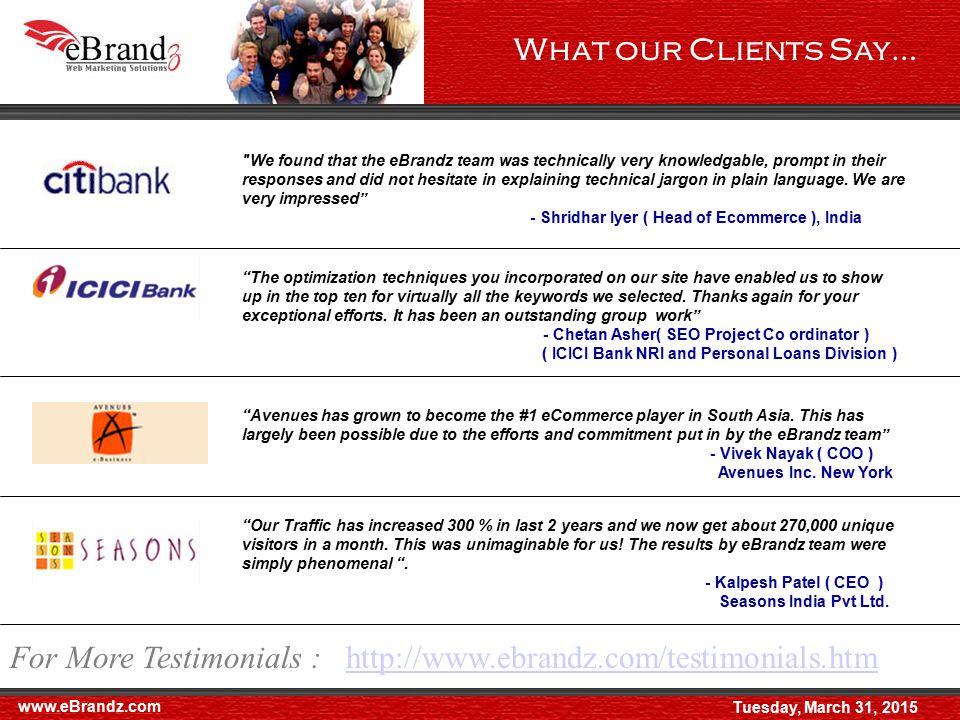 e Brandz Services Apart from SEO & PPC management services, eBrandz also offers : - Affiliate Marketing Services (www.eAffiliatez.com) - Content Writing Services - Web Designing Services - Web Development Services www.eBrandz.com Tuesday, March 31, 2015