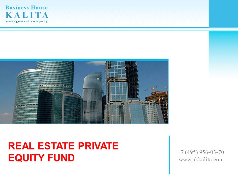 REAL ESTATE PRIVATE EQUITY FUND +7 (495) 956-03-70 www.ukkalita.com