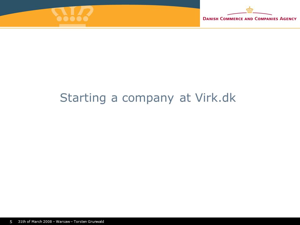 31th of March 2008 – Warsaw – Torsten Grunwald 5 Starting a company at Virk.dk