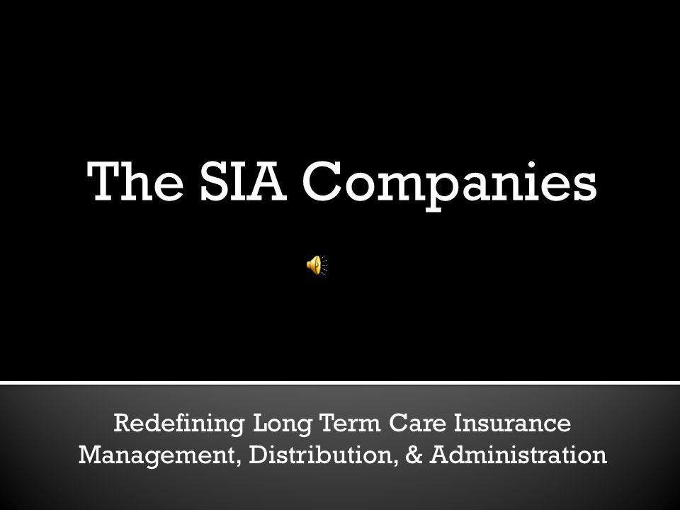 The SIA Companies Redefining Long Term Care Insurance Management, Distribution, & Administration