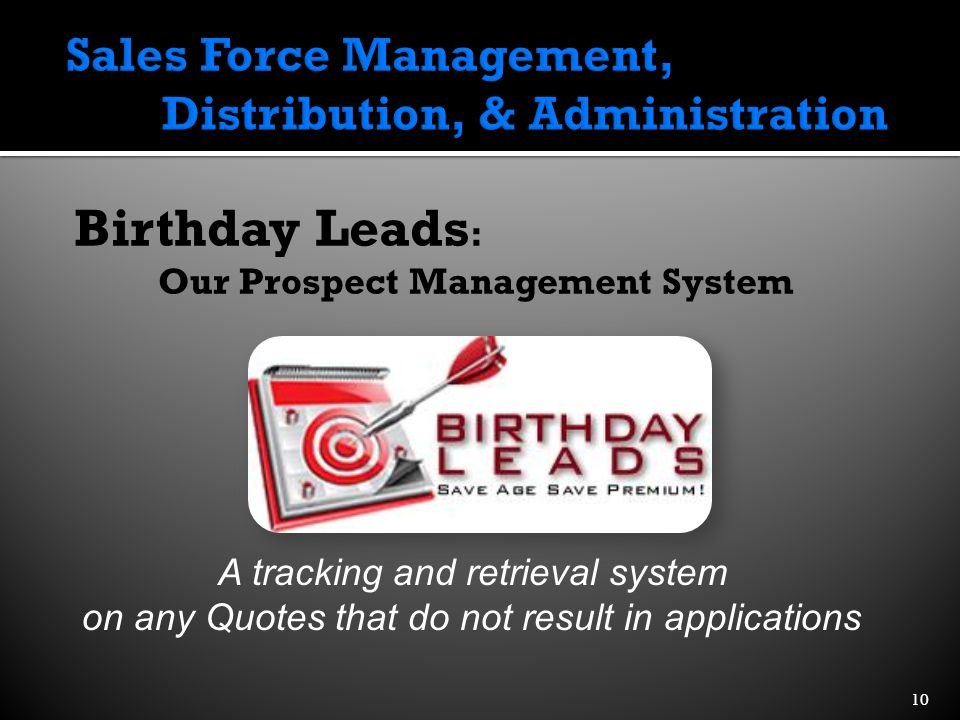 Birthday Leads : Our Prospect Management System 10 A tracking and retrieval system on any Quotes that do not result in applications