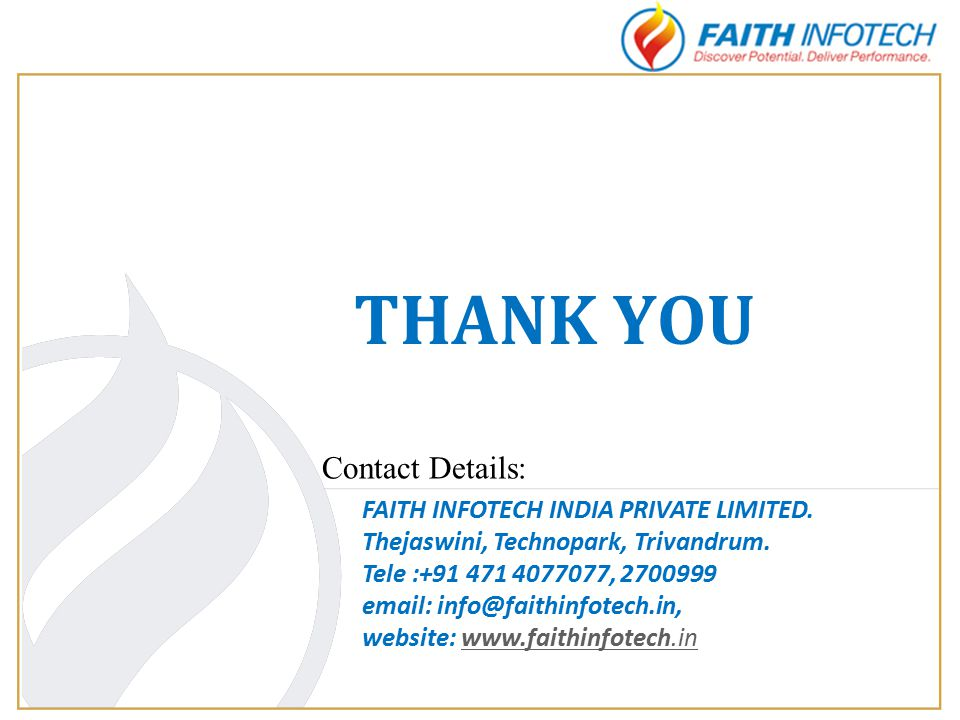THANK YOU FAITH INFOTECH INDIA PRIVATE LIMITED. Thejaswini, Technopark, Trivandrum.