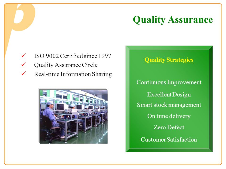 Quality Assurance ISO 9002 Certified since 1997 Quality Assurance Circle Real-time Information Sharing Quality Strategies Continuous Improvement Excel