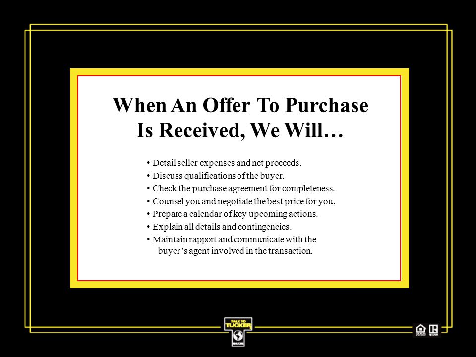 When An Offer To Purchase Is Received, We Will… Detail seller expenses and net proceeds.