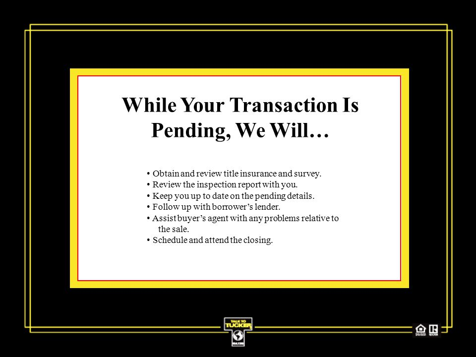 While Your Transaction Is Pending, We Will… Obtain and review title insurance and survey.