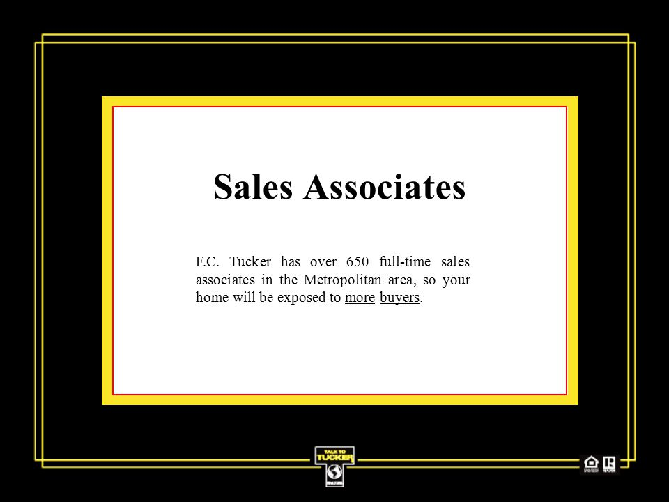 Sales Associates F.C. Tucker has over 650 full-time sales associates in the Metropolitan area, so your home will be exposed to more buyers.