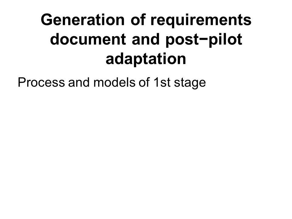 Generation of requirements document and post−pilot adaptation Process and models of 1st stage