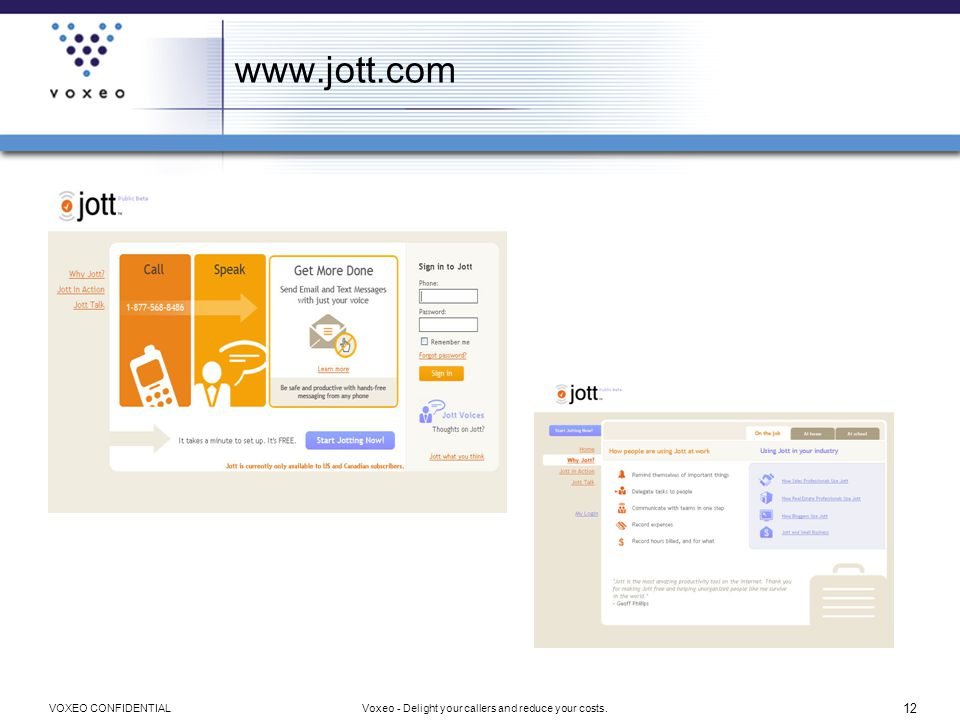12 Voxeo - Delight your callers and reduce your costs.VOXEO CONFIDENTIAL www.jott.com