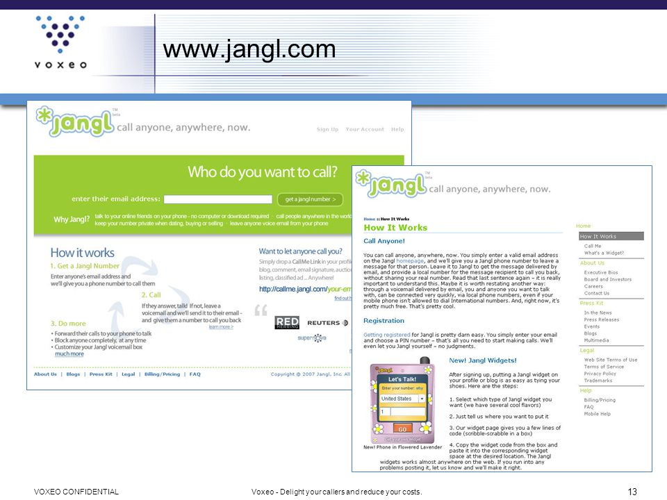 13 Voxeo - Delight your callers and reduce your costs.VOXEO CONFIDENTIAL www.jangl.com
