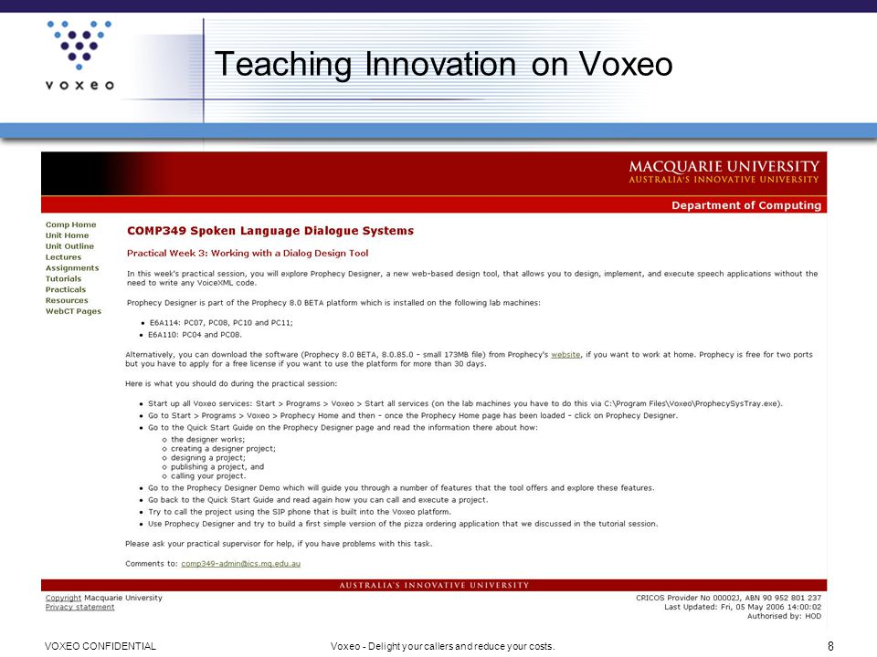 9 Voxeo - Delight your callers and reduce your costs.VOXEO CONFIDENTIAL Examples of Innovators Creating New Revenue