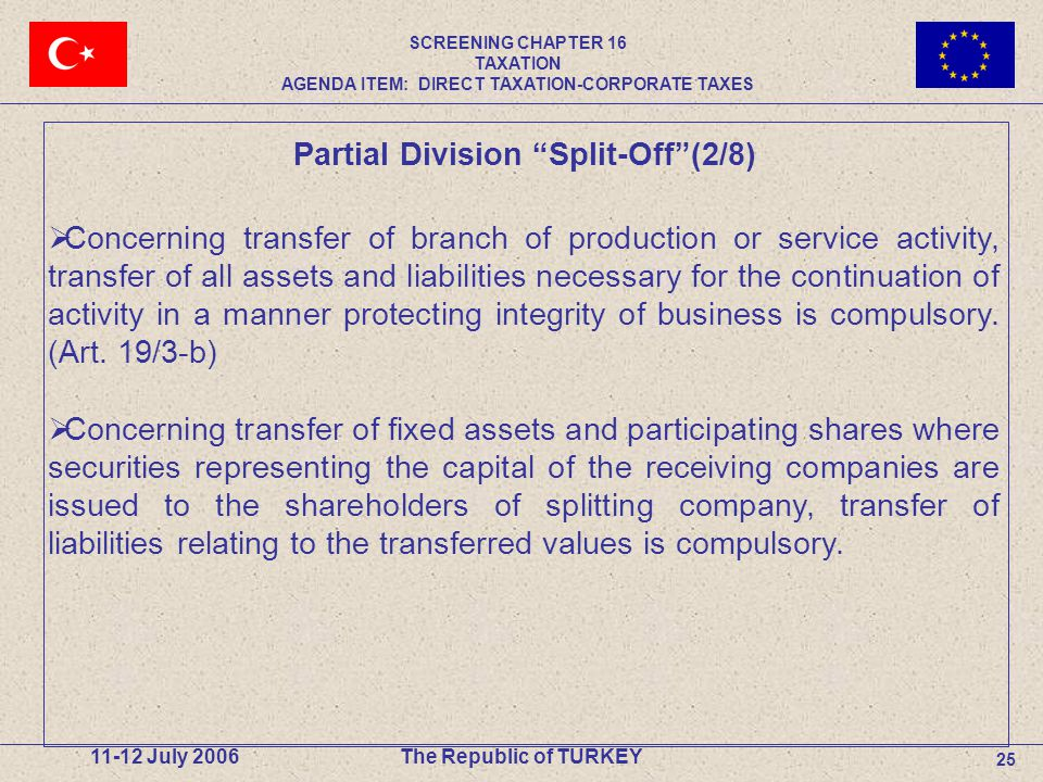 25 11-12 July 2006The Republic of TURKEY  Concerning transfer of branch of production or service activity, transfer of all assets and liabilities necessary for the continuation of activity in a manner protecting integrity of business is compulsory.