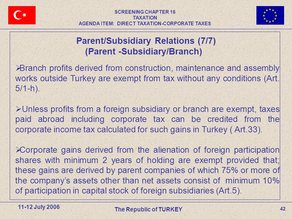 42 11-12 July 2006 The Republic of TURKEY  Branch profits derived from construction, maintenance and assembly works outside Turkey are exempt from tax without any conditions (Art.