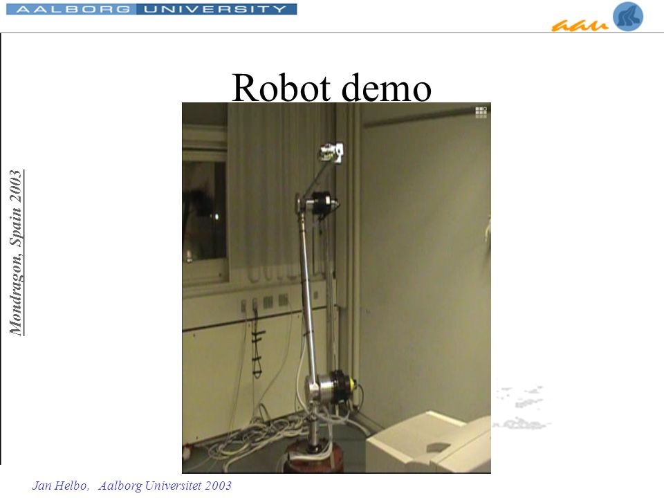 Mondragon, Spain 2003 Jan Helbo, Aalborg Universitet 2003 Robot demo
