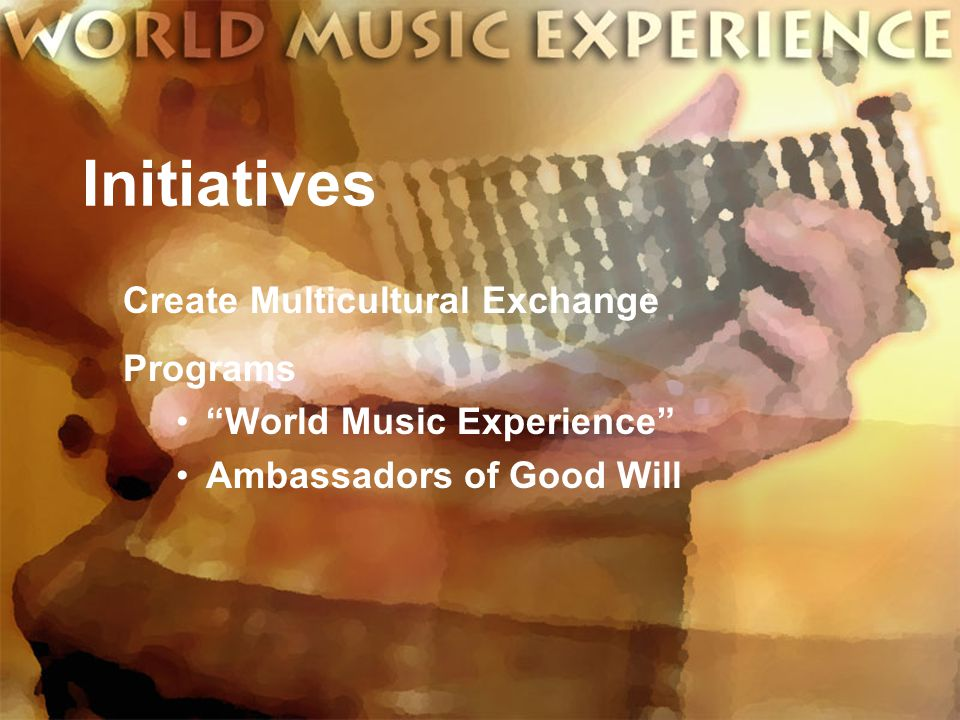 Initiatives Create Multicultural Exchange Programs World Music Experience Ambassadors of Good Will