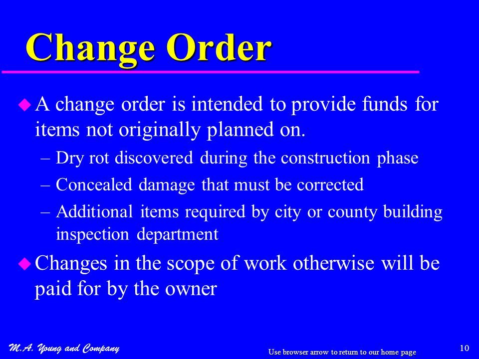 M.A. Young and Company 10 Change Order u A change order is intended to provide funds for items not originally planned on. –Dry rot discovered during t