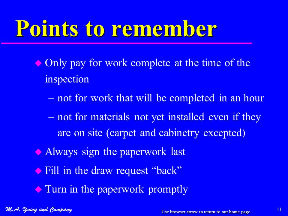 M.A. Young and Company 11 Points to remember u Only pay for work complete at the time of the inspection –not for work that will be completed in an hou