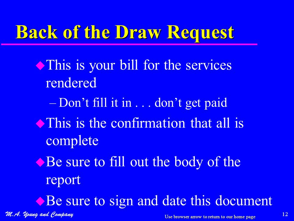 M.A. Young and Company 12 Back of the Draw Request u This is your bill for the services rendered –Don't fill it in... don't get paid u This is the con