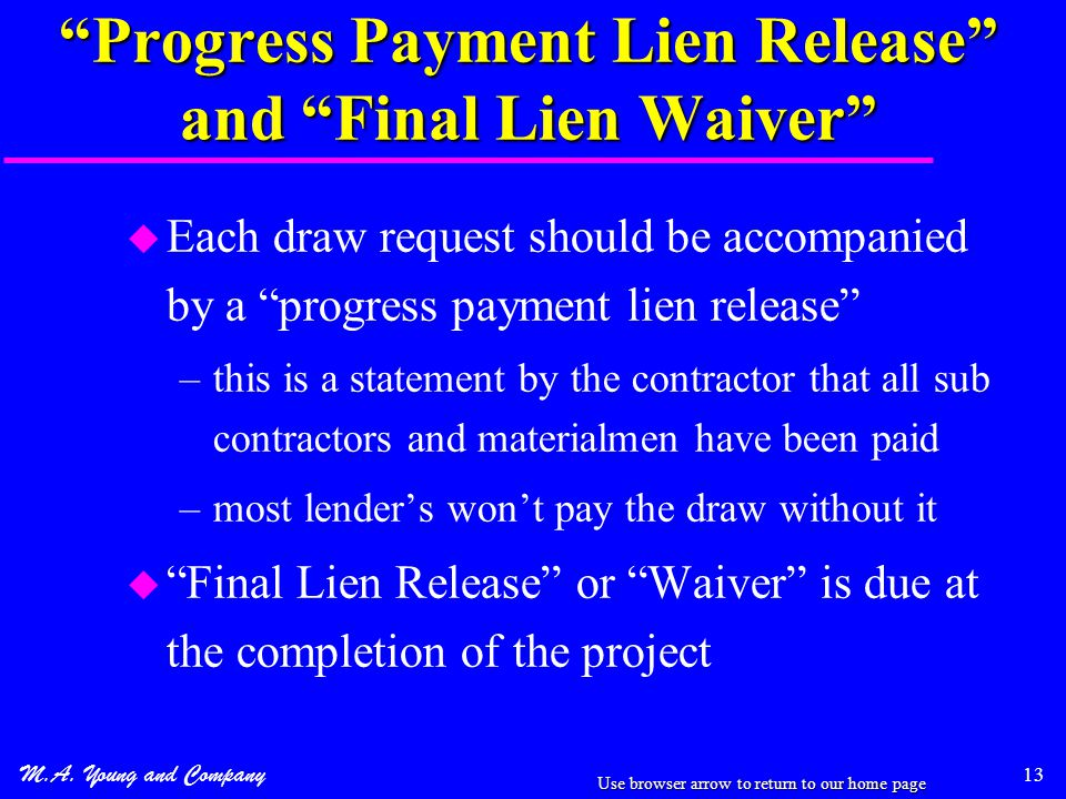 """M.A. Young and Company 13 """"Progress Payment Lien Release"""" and """"Final Lien Waiver"""" u Each draw request should be accompanied by a """"progress payment lie"""