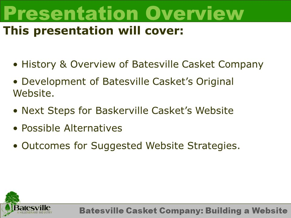 Batesville Casket Company: Building a Website Presentation Overview This presentation will cover: History & Overview of Batesville Casket Company Development of Batesville Casket's Original Website.