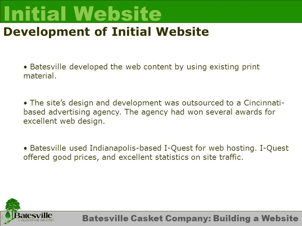 Batesville Casket Company: Building a Website Initial Website Development of Initial Website Batesville developed the web content by using existing print material.