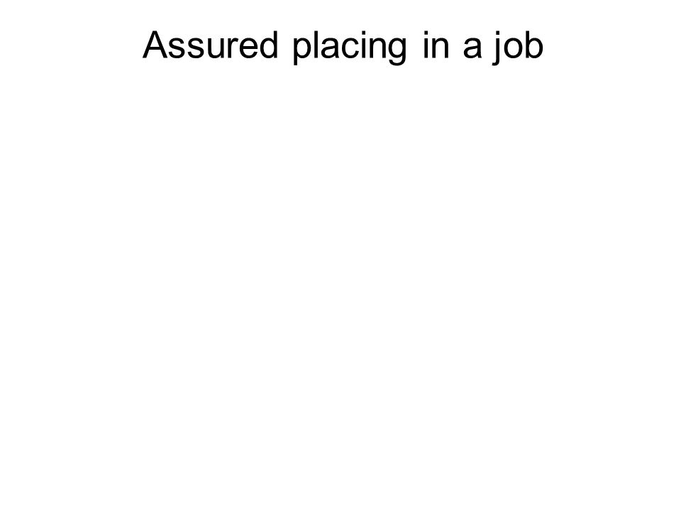 Assured placing in a job