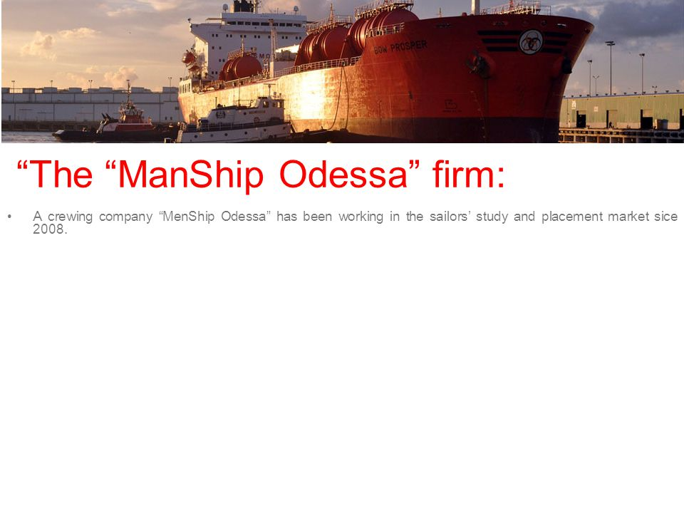 "A crewing company ""MenShip Odessa"" has been working in the sailors' study and placement market sice 2008."