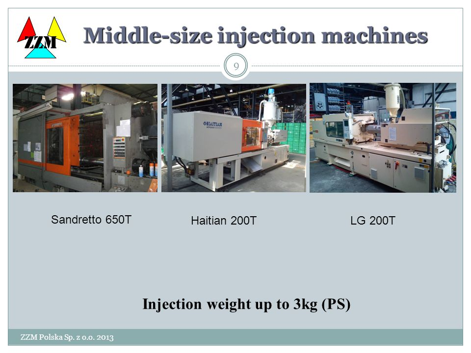 ZZM Polska Sp. z o.o. 2013 10 Small injection machines Clamping force 6T, injection up to 8g. ZZM