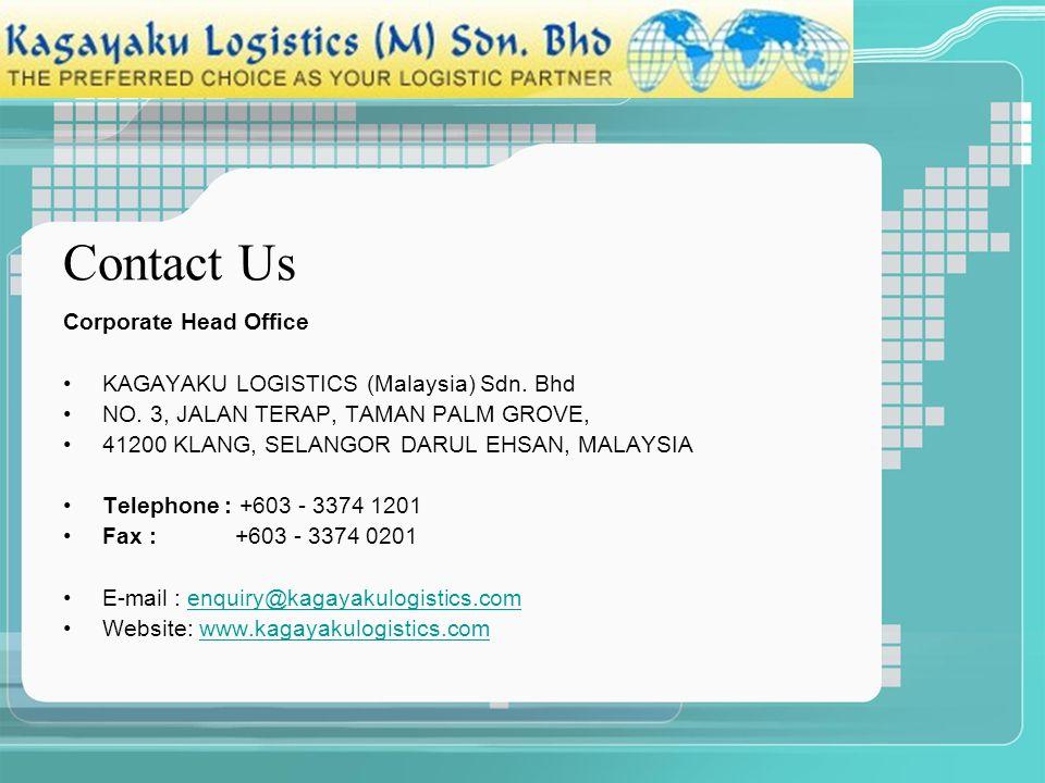 Contact Us Corporate Head Office KAGAYAKU LOGISTICS (Malaysia) Sdn. Bhd NO. 3, JALAN TERAP, TAMAN PALM GROVE, 41200 KLANG, SELANGOR DARUL EHSAN, MALAY
