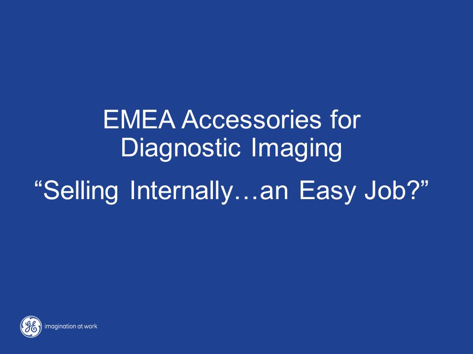 EMEA Accessories for Diagnostic Imaging Selling Internally…an Easy Job?