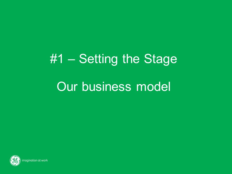 #1 – Setting the Stage Our business model