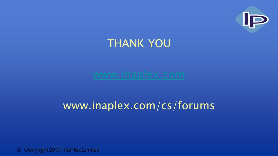 © Copyright 2007 InaPlex Limited THANK YOU www.inaplex.com www.inaplex.com/cs/forums