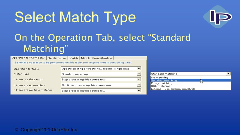 © Copyright 2010 InaPlex Inc Select Match Type On the Operation Tab, select Standard Matching