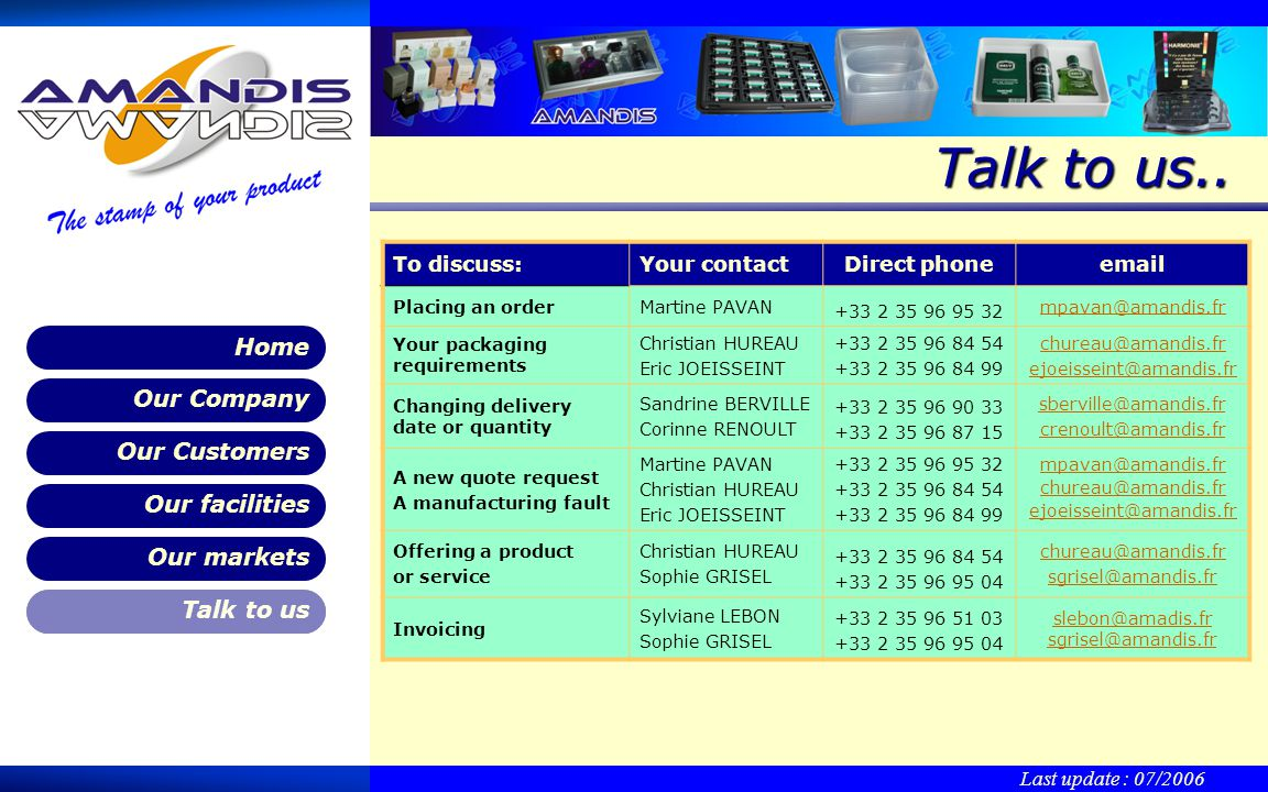Our Customers Our facilities Our markets Talk to us Our Company Home Last update : 07/2006 Talk to us..