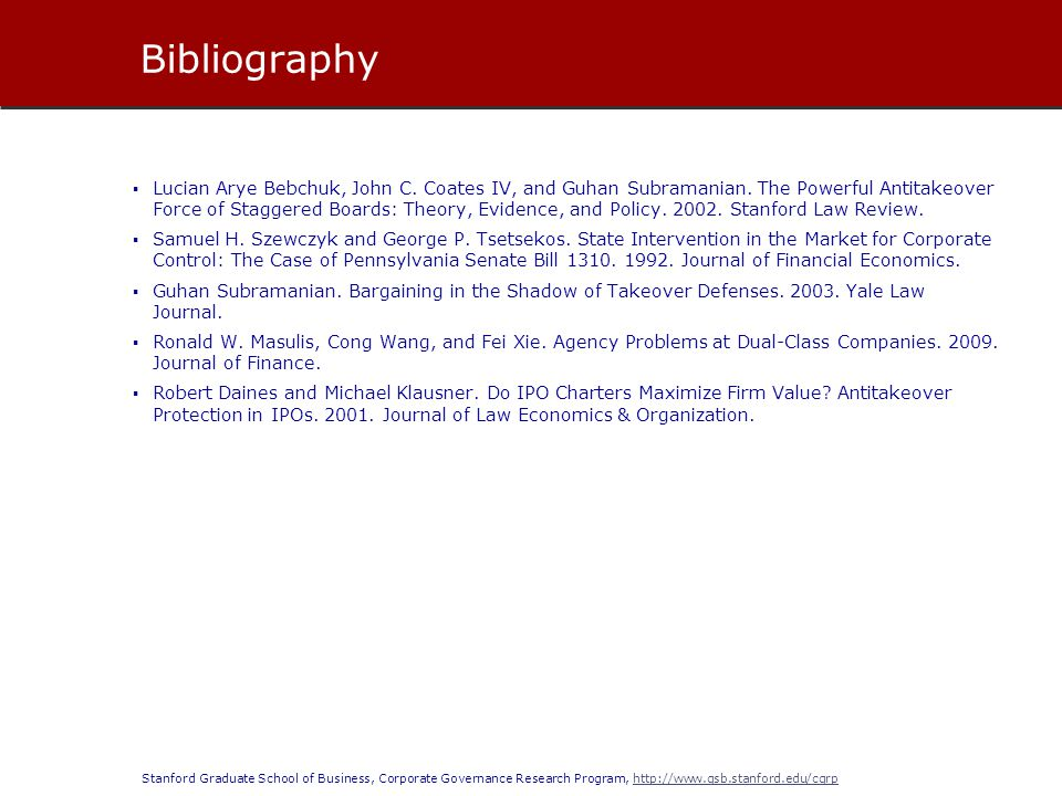 Stanford Graduate School of Business, Corporate Governance Research Program, http://www.gsb.stanford.edu/cgrphttp://www.gsb.stanford.edu/cgrp Bibliography  Lucian Arye Bebchuk, John C.