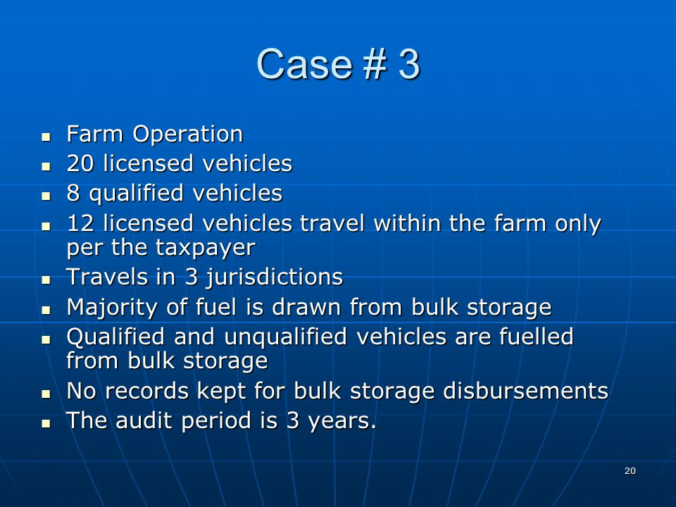 20 Case # 3 Farm Operation Farm Operation 20 licensed vehicles 20 licensed vehicles 8 qualified vehicles 8 qualified vehicles 12 licensed vehicles travel within the farm only per the taxpayer 12 licensed vehicles travel within the farm only per the taxpayer Travels in 3 jurisdictions Travels in 3 jurisdictions Majority of fuel is drawn from bulk storage Majority of fuel is drawn from bulk storage Qualified and unqualified vehicles are fuelled from bulk storage Qualified and unqualified vehicles are fuelled from bulk storage No records kept for bulk storage disbursements No records kept for bulk storage disbursements The audit period is 3 years.