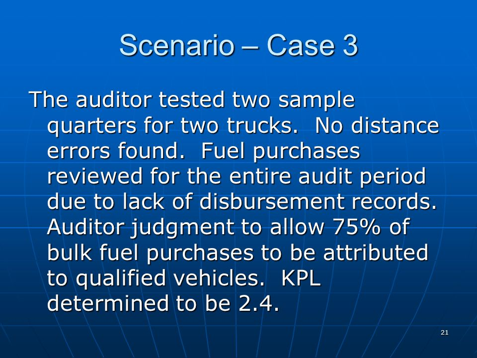 21 Scenario – Case 3 The auditor tested two sample quarters for two trucks.